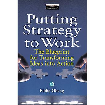 Putting Strategy to WorkThe Blueprint for Turning Ideas into Action by Obeng & Eddie.