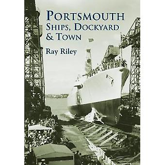 Portsmouth Ships Dockyard and Town by Ray Riley