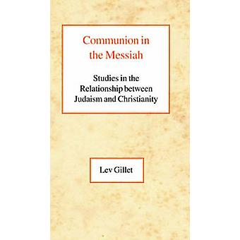 Communion in the Messiah - Studies in the Relationship Between Judaism