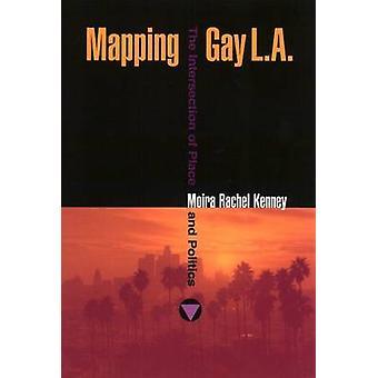 Zuordnen von Gay L.A. - die Verbindung von Ort und Politik von Moira Rac