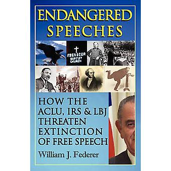 Endangered Speeches  How the ACLU IRS  LBJ Threaten Extinction of Free Speech by Federer & William J