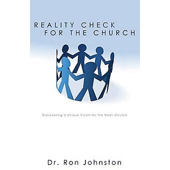 Reality Check for the Church Discovering a Unique Vision for the Small Church by Johnston & Ron