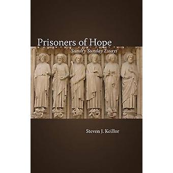 Prisoners of Hope Sundry Sunday Essays by Keillor & Steven J.