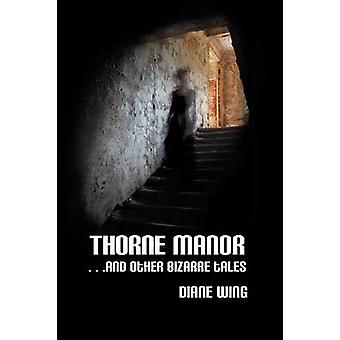 Thorne Manor And Other Bizarre Tales by Wing & Diane