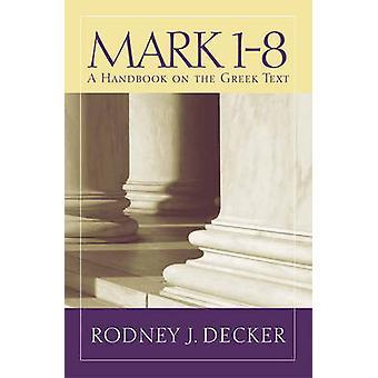 Baylor Handbook on the Greek New Testament - Mark 1-8 by Rodney J. Dec