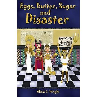 Eggs Butter Sugar and Disaster by Wright & Alicia L.