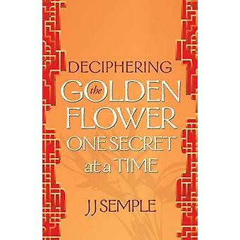 Deciphering the Golden Flower One Secret at a Time by Semple & JJ