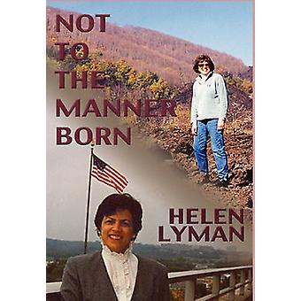 NOT TO THE MANNER BORN Reflections of a Wife and Partner in the Foreign Service by Lyman & Helen