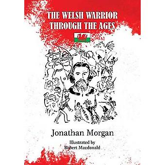 The Welsh Warrior through the Ages by Morgan & Jonathan