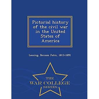 Pictorial history of the civil war in the United States of America  War College Series by Lossing & Benson John