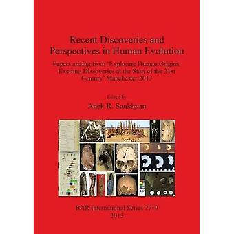Recent Discoveries and Perspectives in Human Evolution Papers arising from Exploring Human Origins Exciting Discoveries at the Start of the 21st Century Manchester 2013 by Sankhyan & Anek R.