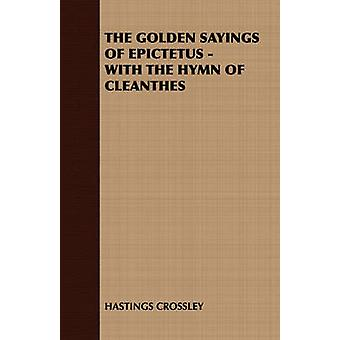 The Golden Sayings of Epictetus  With the Hymn of Cleanthes by Hastings Crossley & Crossley