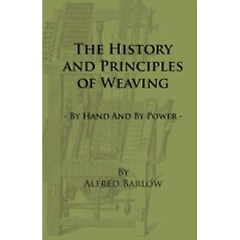 The History and Principles of Weaving  By Hand and by Power by Barlow & Alfred