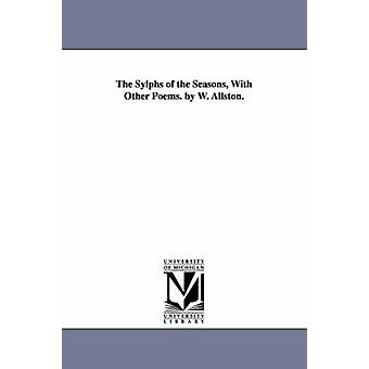 The Sylphs of the Seasons With Other Poems. by W. Allston. by Allston & Washington
