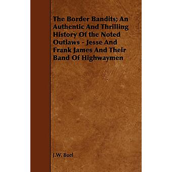 The Border Bandits An Authentic And Thrilling History Of the Noted Outlaws  Jesse And Frank James And Their Band Of Highwaymen by Buel & J.W.