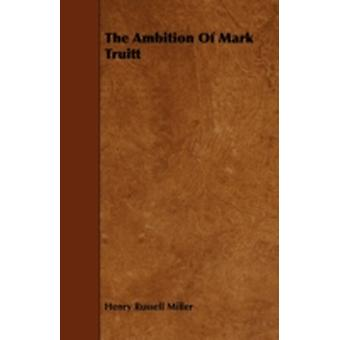 The Ambition Of Mark Truitt by Miller & Henry Russell