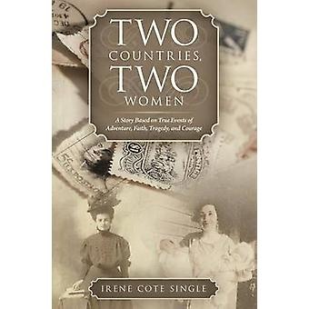 Two Countries Two Women A Story Based on True Events of Adventure Faith Tragedy and Courage by Single & Irene Cote