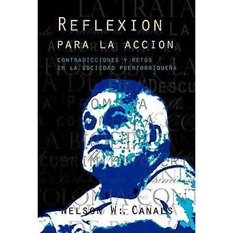 Reflexion Para La Accion Contradicciones y Retos En La Sociedad Puertorriquena by Canals & Nelson W.