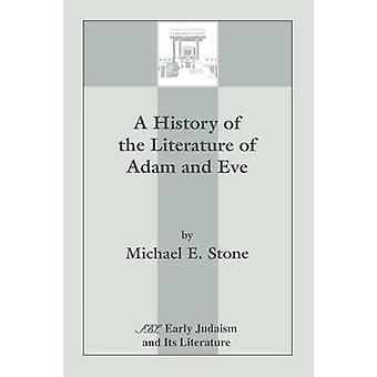 A History of the Literature of Adam and Eve by Stone & Michael E.