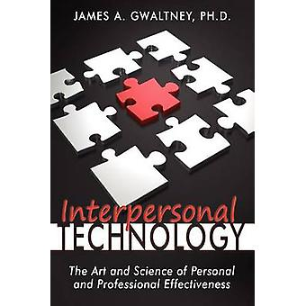 Interpersonal Technology The Art and Science of Personal and Professional Effectiveness by Gwaltney & Ph. D. James a.