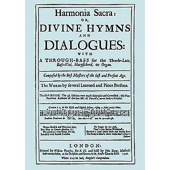 Harmonia Sacra or Divine Hymns and Dialogues. with a ThroughBass for the TheobroLute BassViol Harpsichord or Organ. The First Book. Facsimile of the 1726 edition printed by William Pearson by Purcell & Henry