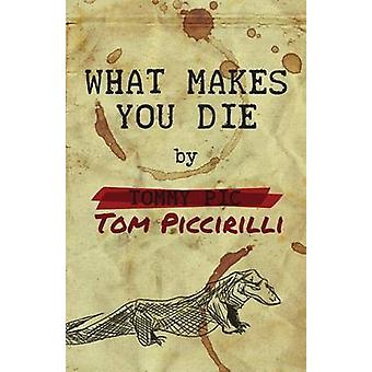 What Makes You Die by Piccirilli & Tom