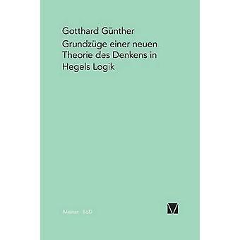 Grundzge einer neuen Theorie des Denkens in Hegels Logik by Gnther & Gotthard