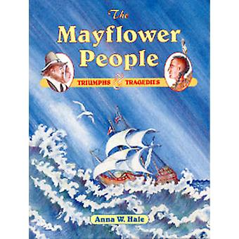 The Mayflower People Triumphs  Tragedies by Hale & Anna W.