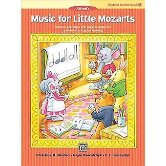 Music for Little Mozarts  Rhythm Speller Bk 1  Written Activities and Rhythm Patterns to Reinforce RhythmReading by Christine H Barden & Gayle Kowalchyk & E L Lancaster