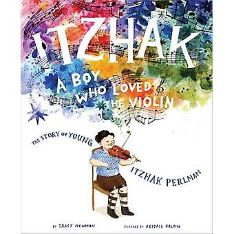 Itzhak - A Boy Who Loved the Violin by Tracy Newman - 9781419741104 Bo