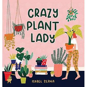 Crazy Plant Lady by Isabel Serna - 9781523505371 Book