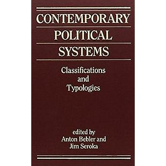 Contemporary Political Systems - Classifications and Typologies by Ant