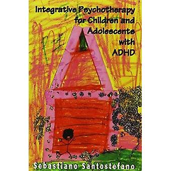 Integrative Psychotherapy for Children and Adolescents with ADHD by S