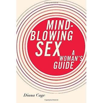 Mind-blowing Sex - A Woman's Guide by Diana Cage - 9781580053891 Book
