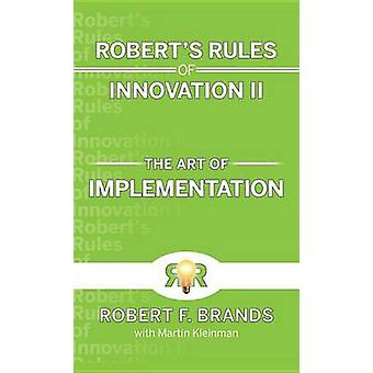 Robert's Rules of Innovation II - The Art of Implementation by Robert