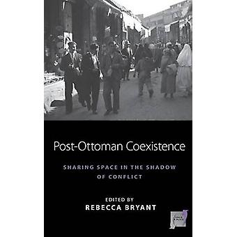 Post-Ottoman Coexistence - Sharing Space in the Shadow of Conflict by