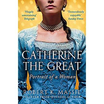 Catherine the Great - Portrait of a Woman by Robert K. Massie - 978178