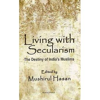 Living with Secularism - The Destiny of India's Muslims by Mushirul Ha