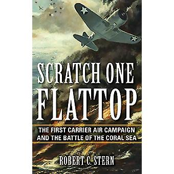 Scratch One Flattop - The First Carrier Air Campaign and the Battle of