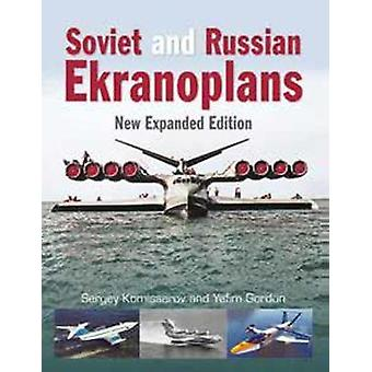 Soviet and Russian Ekranoplans - New Expanded Edition by Yefim Gordon