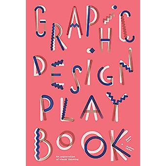 Graphic Design Play Book - An Exploration of Visual Thinking by Sophie
