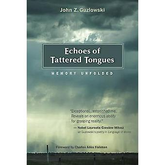 Echoes of Tattered Tongues  Memory Unfolded by John Z Guzlowski & Foreword by Charles Ades Fishman