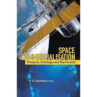 Space Commercialisation - Prospects - Challenges and Way Forward by G.
