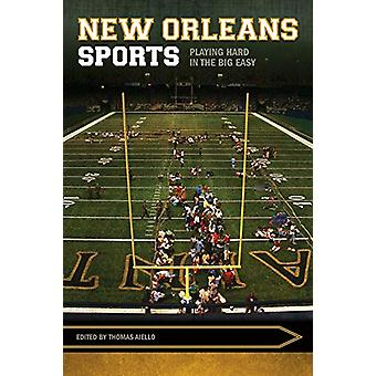 New Orleans Sports - Playing Hard in the Big Easy by Thomas Aiello - 9