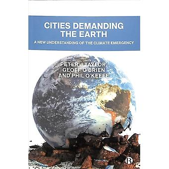 Cities Demanding the Earth  A New Understanding of the Climate Emergency by Peter Taylor & Geoff O Brien & Phil O Keefe