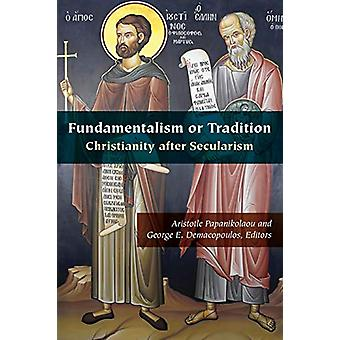 Fundamentalism or Tradition - Christianity after Secularism by Aristot