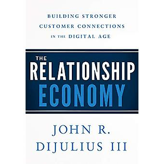 The Relationship Economy - Building Stronger Customer Connections in t