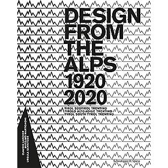 Design from the Alps 1920-2020 - Tyrol South Tyrol Trentino by Claudio