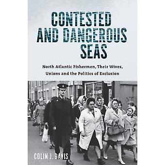 Contested and Dangerous Seas by Davis & Colin J.