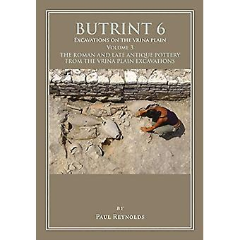 Butrint 6 Excavations on the Vrina Plain Volume 3 by Reynolds & Paul